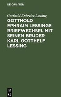 Gotthold Ephraim Lessings Briefwechsel mit seinem Bruder Karl Gotthelf Lessing