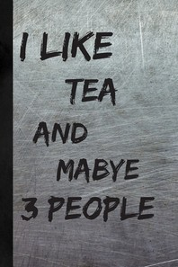 I Like Tea And Maybe 3 People