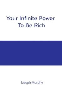 Your Infinite Power To Be Rich Rich Joseph Murphy