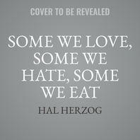 Some We Love, Some We Hate, Some We Eat