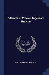 Memoir of Edward Ingersoll Browne
