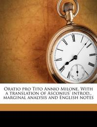 Oratio Pro Tito Annio Milone. with a Translation of Asconius' Introd., Marginal Analysis and English Notes