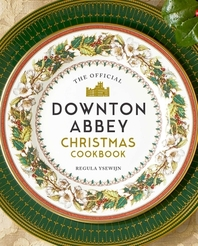 The Official Downton Abbey Christmas Cookbook