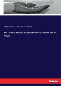 The Christian Mother, the Education of her Children and her Prayer