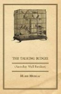 The Talking Budgie (Australian Shell Parrakeet)