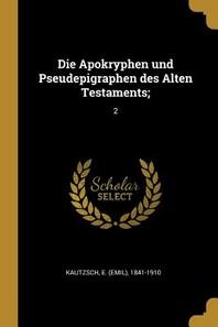 Die Apokryphen Und Pseudepigraphen Des Alten Testaments;