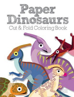 Paper Dinosaurs Cut and Fold Coloring Book