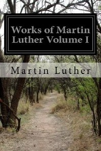 Works of Martin Luther Volume I