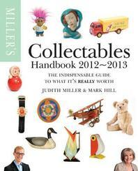Miller's Collectables Handbook 2012-2013. Judith Miller and Mark Hill
