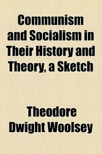 Communism and Socialism in Their History and Theory, a Sketch