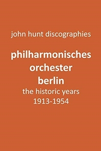 Philharmonisches Orchester Berlin, the historic years, 1913-1954. (Berlin Philharmonic Orchestra).