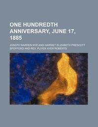 One Hundredth Anniversary, June 17, 1885