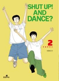 SHUT UP! AND DANCE?. 2