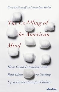 The Coddling of the American Mind  How Good Intentions and Bad Ideas Are Setting Up a Generation for