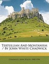 Tertullian and Montanism / By John White Chadwick