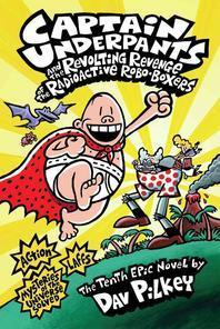 Captain Underpants and the Revolting Revenge of the Radioactive Robo-Boxers ( Captain Underpants #10