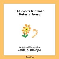 The Concrete Flower Makes a Friend