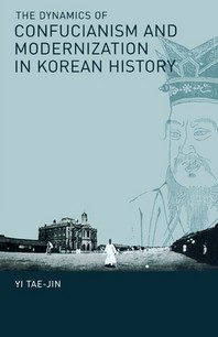 The Dynamics of Confucianism and Modernization in Korean History