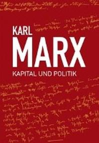 Karl Marx, Kapital und Politik