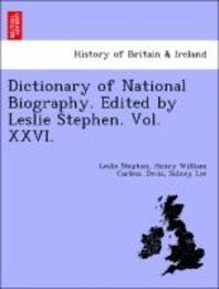 Dictionary of National Biography. Edited by Leslie Stephen. Vol. XXVI.