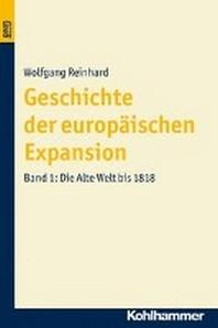 Geschichte Der Europaischen Expansion. Die Alte Welt Bis 1818. Bond