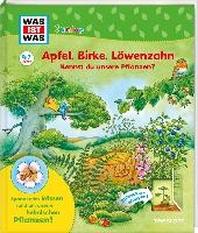 WAS IST WAS Junior Apfel, Birke, Loewenzahn Kennst du unsere Pflanzen?