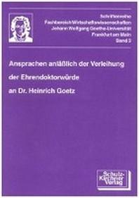 Ansprachen anl?sslich der Verleihung der Ehrendoktorw?rde an Herrn Dr. Heinrich G?tz