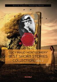 '루시 모드 몽고메리' 베스트 단편소설 모음 2집 (빨강머리 앤 작가 작품) : 'Lucy Maud Montgomery' Bes