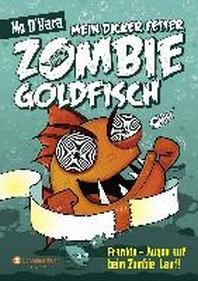 Mein dicker fetter Zombie-Goldfisch 08. Frankie - Augen auf beim Zombie-Lauf!