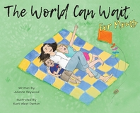 The World Can Wait - for Moms