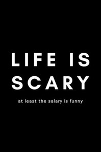 Life Is Scary At Least The Salary Is Funny