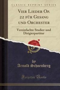 Vier Lieder Op. 22 Fur Gesang Und Orchester