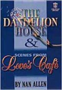 The Dandelion House and Scenes from Love's Cafe