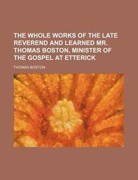 The Whole Works of the Late Reverend and Learned Mr. Thomas Boston, Minister of the Gospel at Etterick (Volume 6)