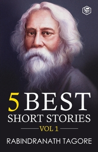 Rabindranath Tagore - 5 Best Short Stories Vol 1 (Including The Child's Return)
