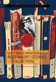 '루시 모드 몽고메리' 베스트 단편소설 모음 1집 (빨강머리 앤 작가 작품) : 'Lucy Maud Montgomery' Bes