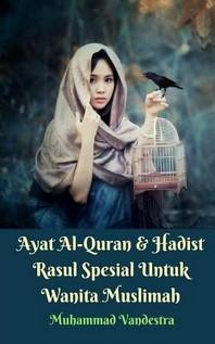 Ayat Al-Quran Dan Hadist Rasul Spesial Untuk Wanita Muslimah