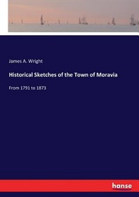 Historical Sketches of the Town of Moravia