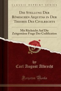 Die Stellung Der Rmischen Aequitas in Der Theorie Des Civilrechts
