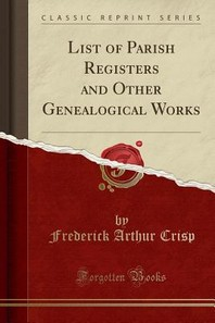 List of Parish Registers and Other Genealogical Works (Classic Reprint)