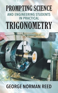 Prompting Science and Engineering Students in Practical Trigonometry George Norman Reed