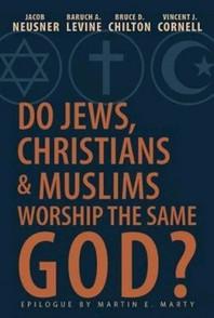 Do Jews, Christians and Muslims Worship the Same God?