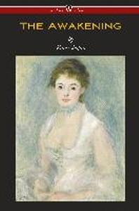 The Awakening (Wisehouse Classics - Original Authoritative Edition 1899)