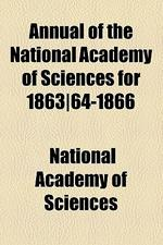Annual of the National Academy of Sciences for 1863-64-1866