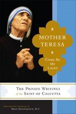 Mother Teresa : Come Be My Light : The Private Writing of the
