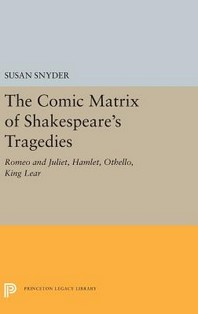 The Comic Matrix of Shakespeare's Tragedies