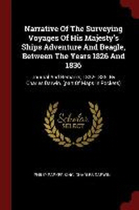 Narrative of the Surveying Voyages of His Majesty's Ships Adventure and Beagle, Between the Years 1826 and 1836