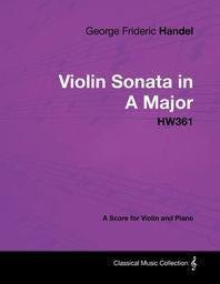 George Frideric Handel - Violin Sonata in A Major - HW361 - A Score for Violin and Piano