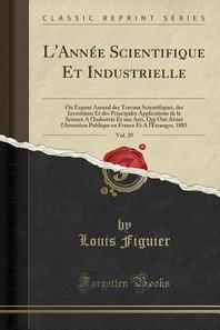 L'Annee Scientifique Et Industrielle, Vol. 29