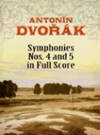 Antonin Dvorak Symphonies Nos. 4 and 5 in Full Score